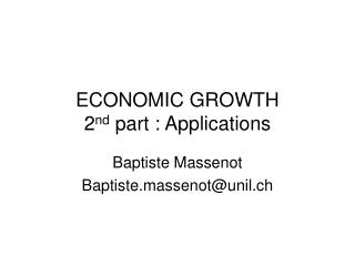 ECONOMIC GROWTH 2 nd  part : Applications