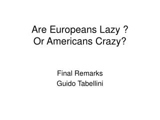 Are Europeans Lazy ?  Or Americans Crazy?