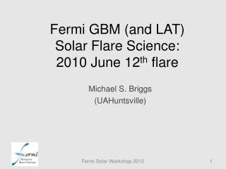 Fermi GBM (and LAT)  Solar Flare Science: 2010 June 12 th  flare