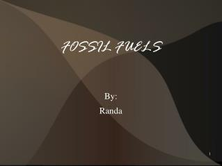 FOSSIL FUELS By:   Randa