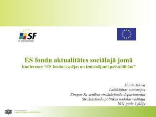 """ES fondu aktualitātes sociālajā jomā Konference """"ES fondu iespējas un izaicinājumi pašvaldībām"""""""