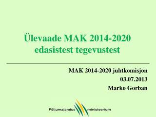 Ülevaade MAK  2014-2020  edasistest tegevustest
