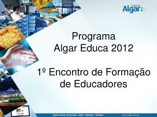 Programa  Algar Educa 2012 1º Encontro de Formação de Educadores