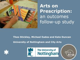 Theo Stickley, Michael Eades and Kate Duncan University of Nottingham and City Arts