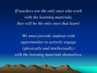 If teachers are the only ones who work  with the learning materials,