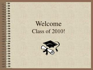 Welcome Class of 2010!