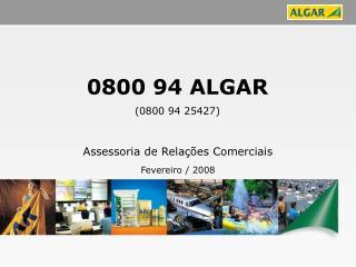 0800 94 ALGAR (0800 94 25427)