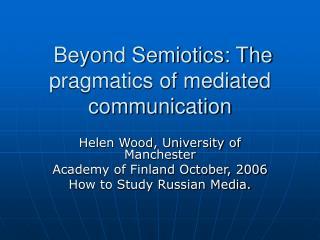 Beyond Semiotics: The pragmatics of mediated communication