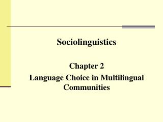 Sociolinguistics Chapter 2 Language Choice in Multilingual Communities