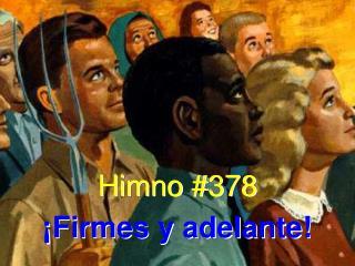 Himno #378 �Firmes y adelante!