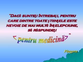 < pentru medicină>