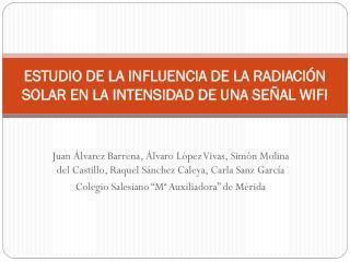 ESTUDIO DE LA INFLUENCIA DE LA RADIACIÓN SOLAR EN LA INTENSIDAD DE UNA SEÑAL  WIFI