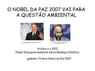O NOBEL DA PAZ 2007 VAI PARA A QUESTÃO AMBIENTAL