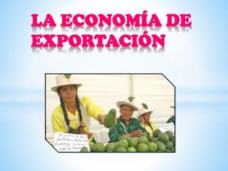 LA ECONOMÍA DE EXPORTACIÓN