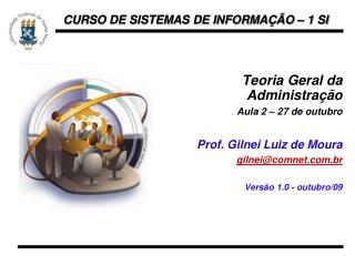 Teoria Geral da Administração Aula 2 – 27 de outubro Prof. Gilnei Luiz de Moura
