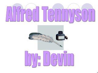 Alfred Tennyson by: Devin