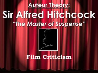 "Auteur Theory: Sir Alfred Hitchcock ""The Master of Suspense"""