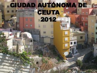 CIUDAD AUTÓNOMA DE CEUTA 2012