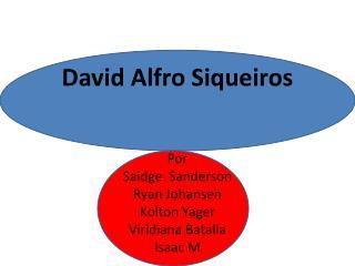 David  Alfro  Siqueiros
