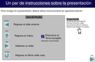 Para navegar en la presentaci n, deber  utilizar exclusivamente los siguientes botones