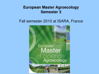 European Master Agroecology Semester 3 Fall semester 20 10  at ISARA, France