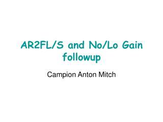 AR2FL/S and No/Lo Gain   followup