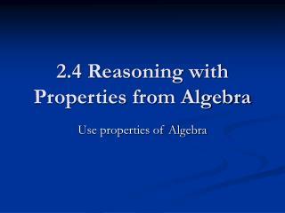 2.4 Reasoning with Properties from Algebra