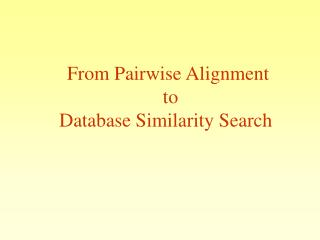 From Pairwise Alignment  to Database Similarity Search