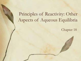 Principles of Reactivity: Other Aspects of Aqueous Equilibria