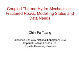 Coupled Thermo-Hydro-Mechanics in Fractured Rocks: Modelling Status and Data Needs Chin-Fu Tsang