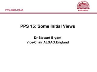 PPS 15: Some Initial Views Dr Stewart Bryant Vice-Chair ALGAO:England