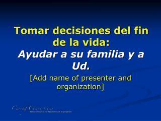 Tomar decisiones del fin de la vida: Ayudar a su familia y a Ud.