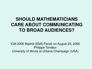 SHOULD MATHEMATICIANS CARE ABOUT COMMUNICATING TO BROAD AUDIENCES?