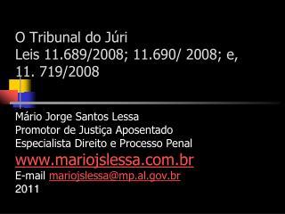 O Tribunal do Júri Leis 11.689/2008; 11.690/ 2008; e, 11. 719/2008