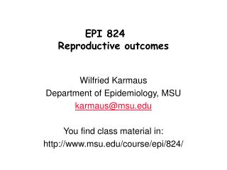 EPI 824  Reproductive outcomes