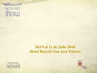 Del 9 al 11 de Julio 2010 Hotel Barceló San José Palacio