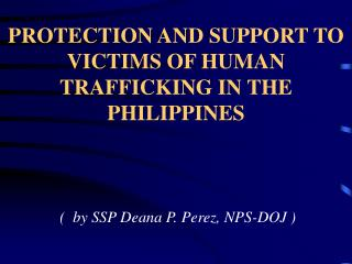 PROTECTION AND SUPPORT TO VICTIMS OF HUMAN TRAFFICKING IN THE PHILIPPINES