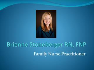 Brienne Stoneberger RN, FNP