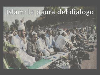 Islam: la paura del dialogo