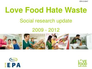 Love Food Hate Waste Social research update  2009 - 2012
