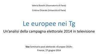 Valeria Bianchi (Osservatorio di Pavia)  Cristina Chianale (Università di Pavia) Le europee nei Tg