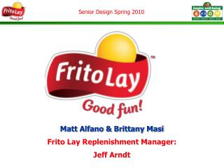 Matt Alfano & Brittany Masi Frito Lay Replenishment Manager: Jeff Arndt