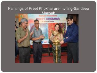 Paintings of Preet Khokhar are Inviting-Sandeep Marwah