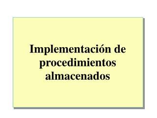 Implementaci�n de procedimientos almacenados