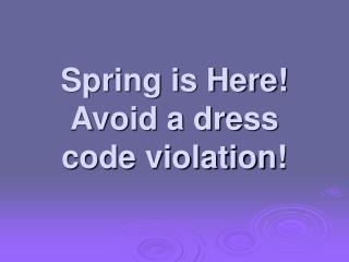 Spring is Here! Avoid a dress code violation!