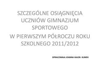 SZCZEGÓLNE OSIĄGNIĘCIA UCZNIÓW GIMNAZJUM SPORTOWEGO  W PIERWSZYM PÓŁROCZU ROKU SZKOLNEGO 2011/2012