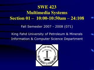 SWE 423 Multimedia Systems Section 01 �  10:00-10:50am � 24:108