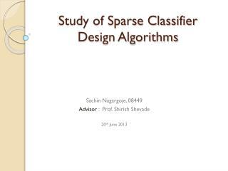 Study of Sparse Classifier Design Algorithms