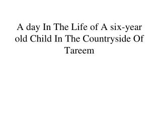 A day In The Life of A six-year old Child In The Countryside Of Tareem