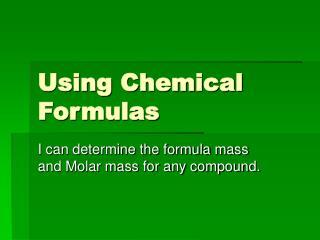 Using Chemical Formulas
